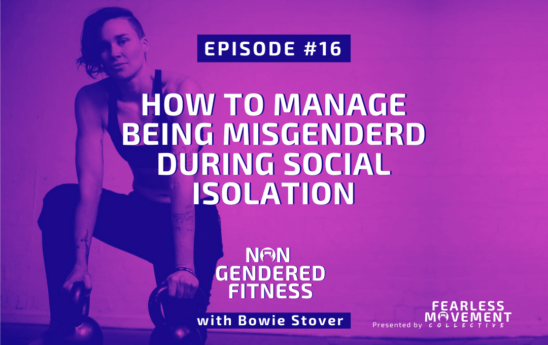 [Episode 16] How To Manage Being Misgendered During Social Isolation