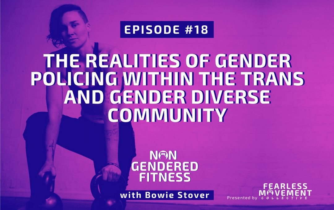 [Episode 18] The Realities Of Gender Policing In The Trans And Gender Diverse Community