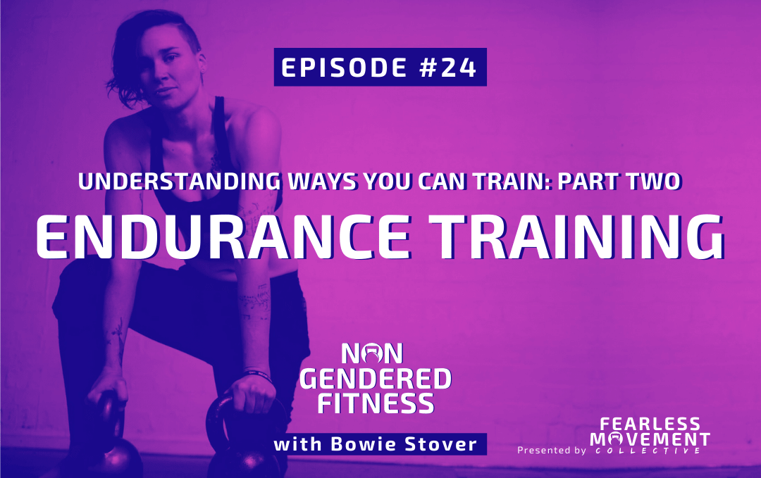 [Episode 24] Understanding Ways You Can Train: Part Two – Endurance Training