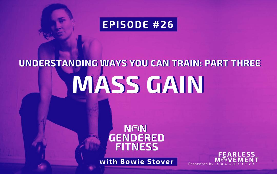 [Episode 26] Understanding Ways You Can Train: Part Three – Mass Gain