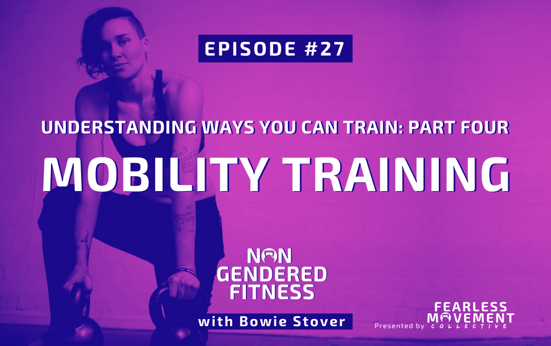 [Episode 27] Understanding Ways You Can Train: Part Four – Mobility Training