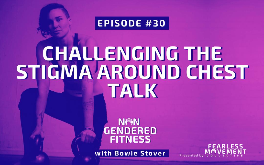 [Episode 30] Challenging the Stigma Around Chest Talk