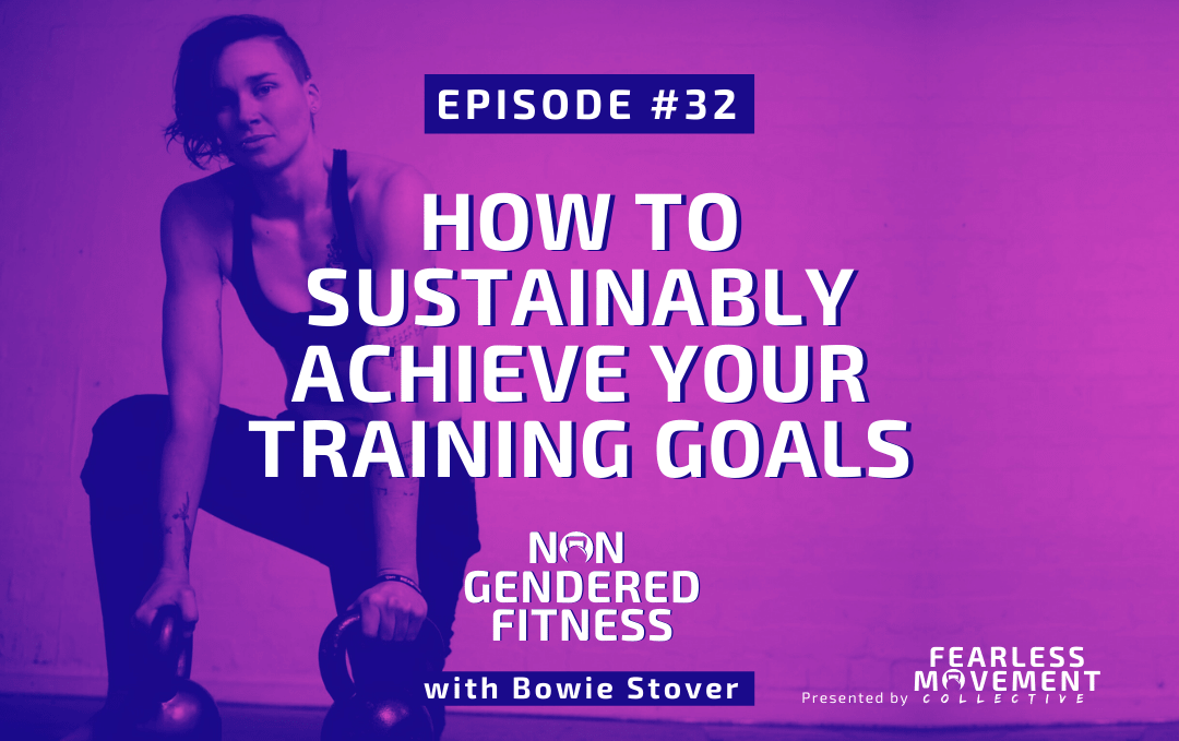 [Episode 32] How To Sustainably Achieve Your Training Goals