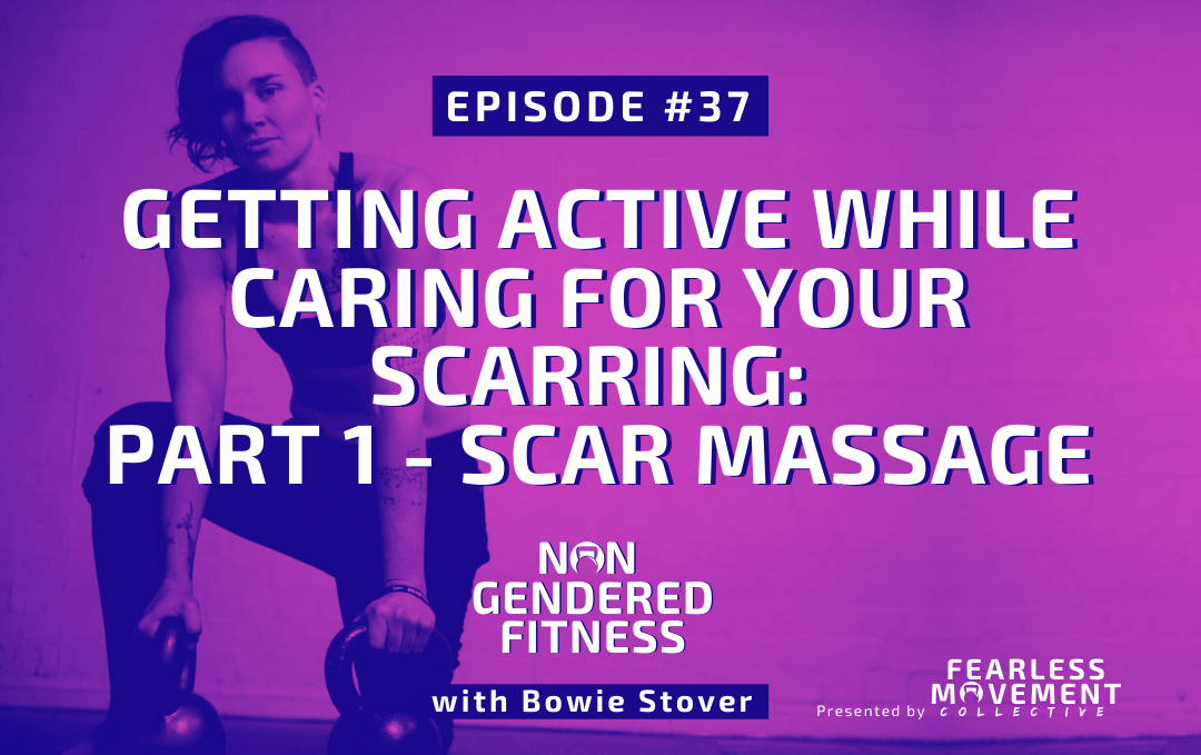 [Episode 37] Getting Active While Caring For Your Scarring: Part 1 – Scar Massage