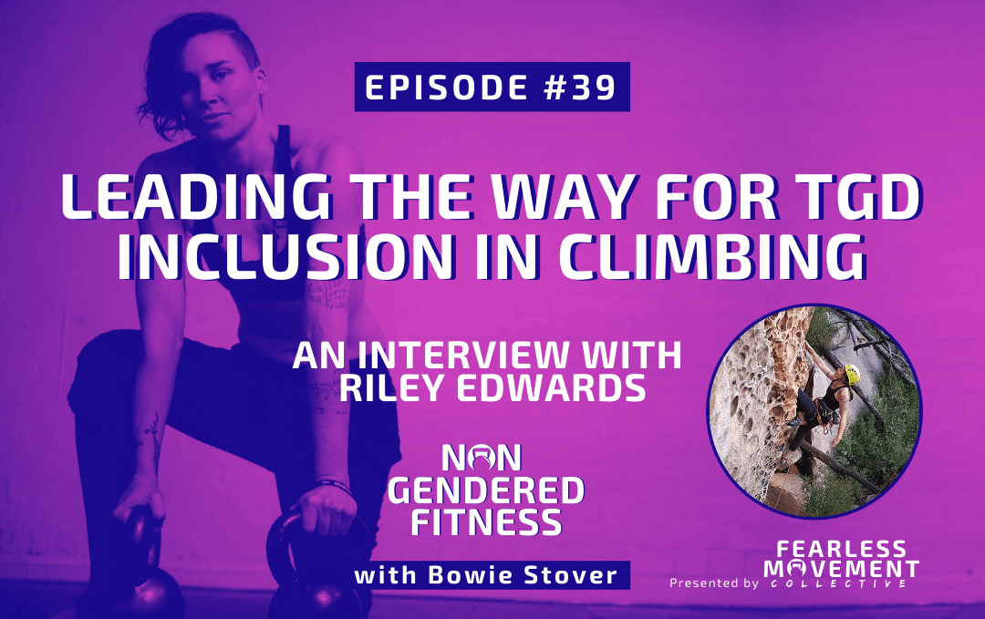 [Episode 39] Leading The Way For TGD Inclusion In Climbing: An Interview With Riley Edwards