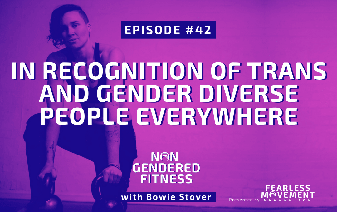 [Episode 42] In Recognition Of Trans And Gender Diverse People Everywhere