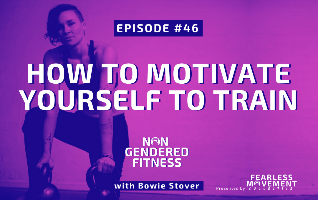 [Episode 46] How To Motivate Yourself To Train