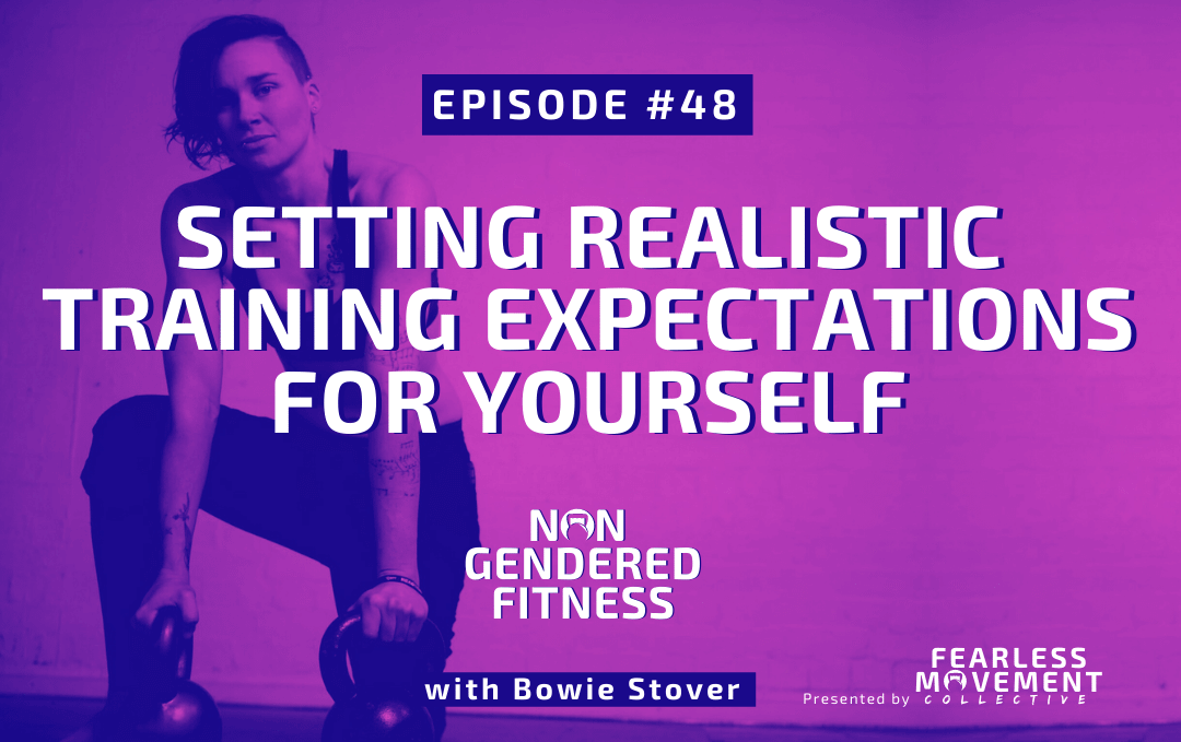 [Episode 48] Setting Realistic Training Expectations For Yourself