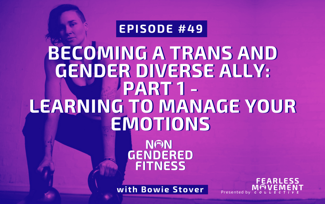 [Episode 49] Becoming A Trans And Gender Diverse Ally – Part 1 – Learning To Manage Your Emotions