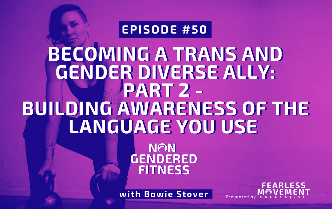 [Episode 50] Becoming A Trans And Gender Diverse Ally – Part 2 – Building Your Awareness Of The Language You Use