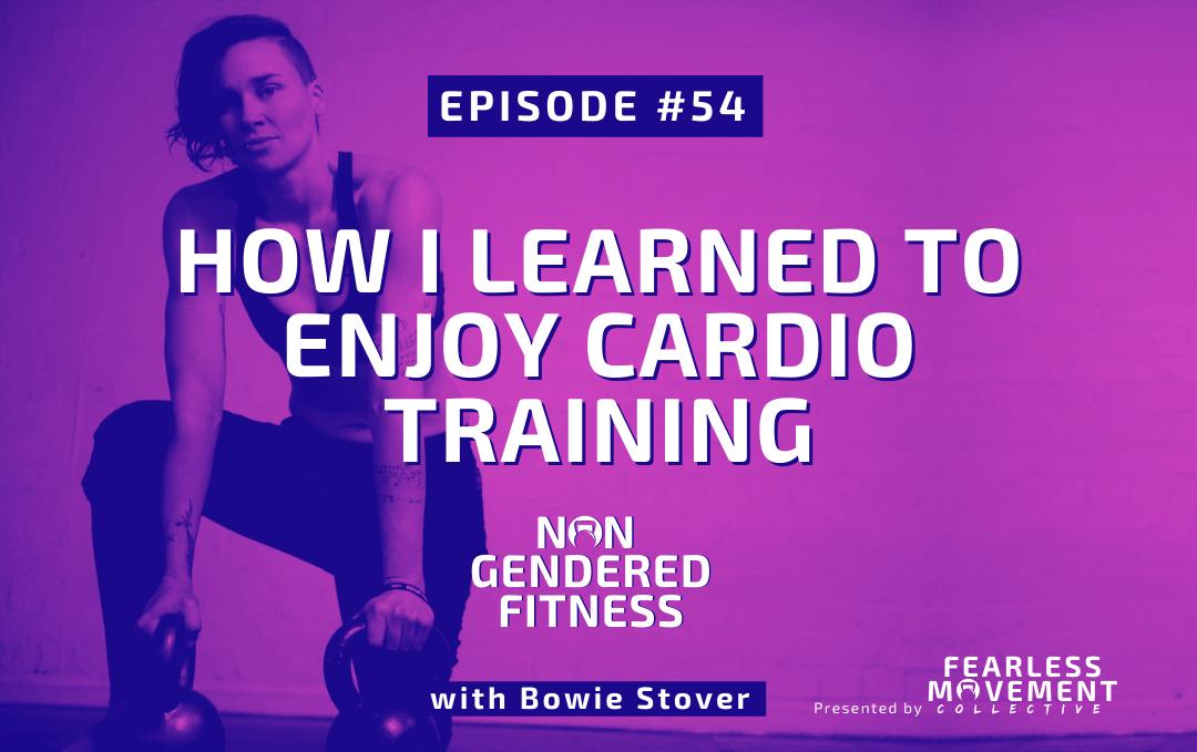 [Episode 54] How I Learned To Enjoy Cardio Training