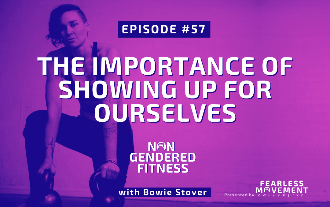 [Episode 57] The Importance Of Showing Up For Ourselves