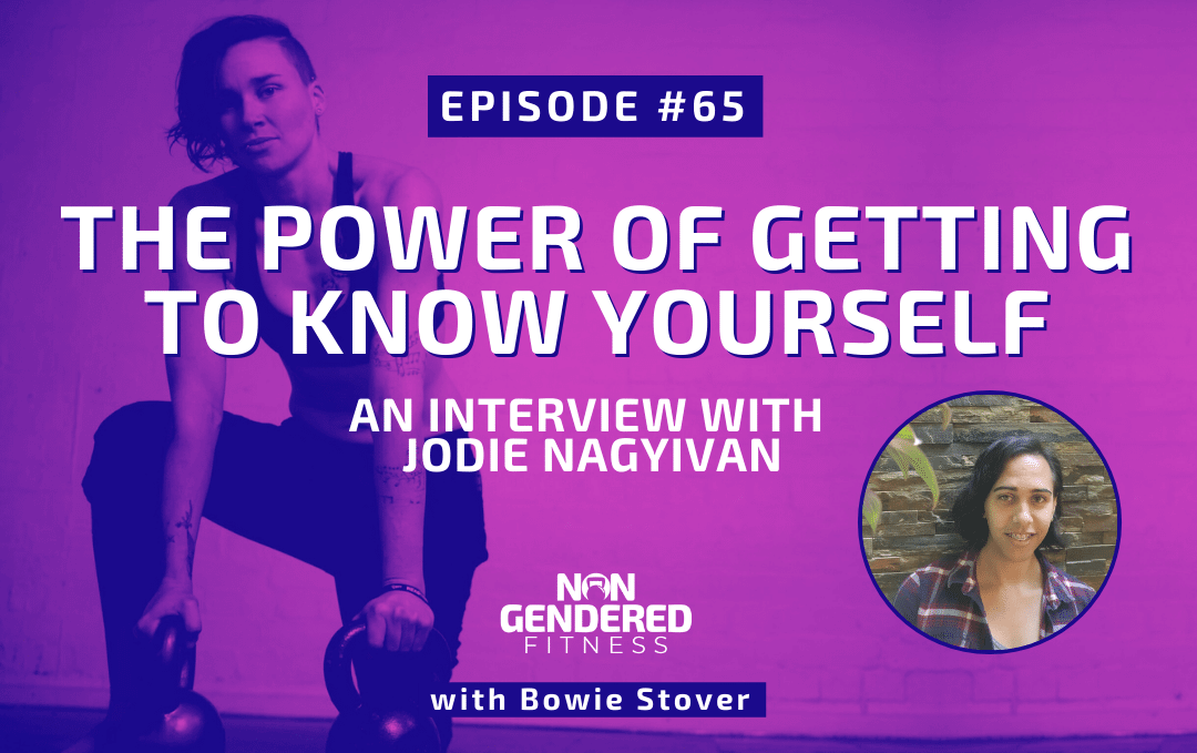[Episode 65] The Power of Getting to Know Yourself – An Interview with Jodie Nagyivan