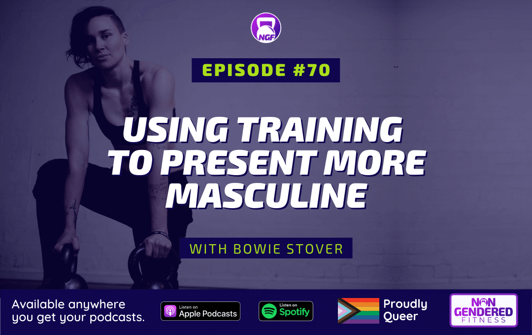 [Episode 70] Using Training To Present More Masculine