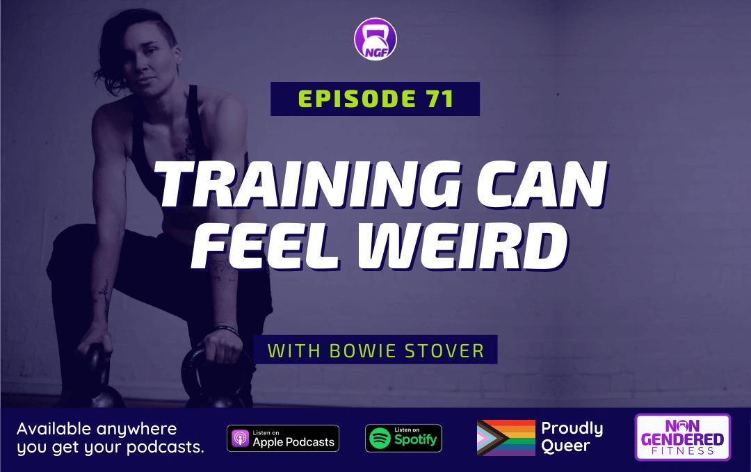 [Episode 71] Training Can Feel Weird
