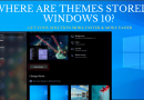 Where Are Themes Stored in Windows 10_