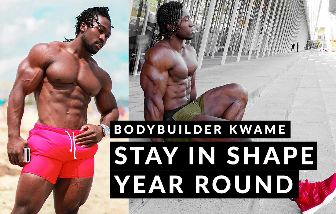 Kwame: How to Stay in Shape Year-Round