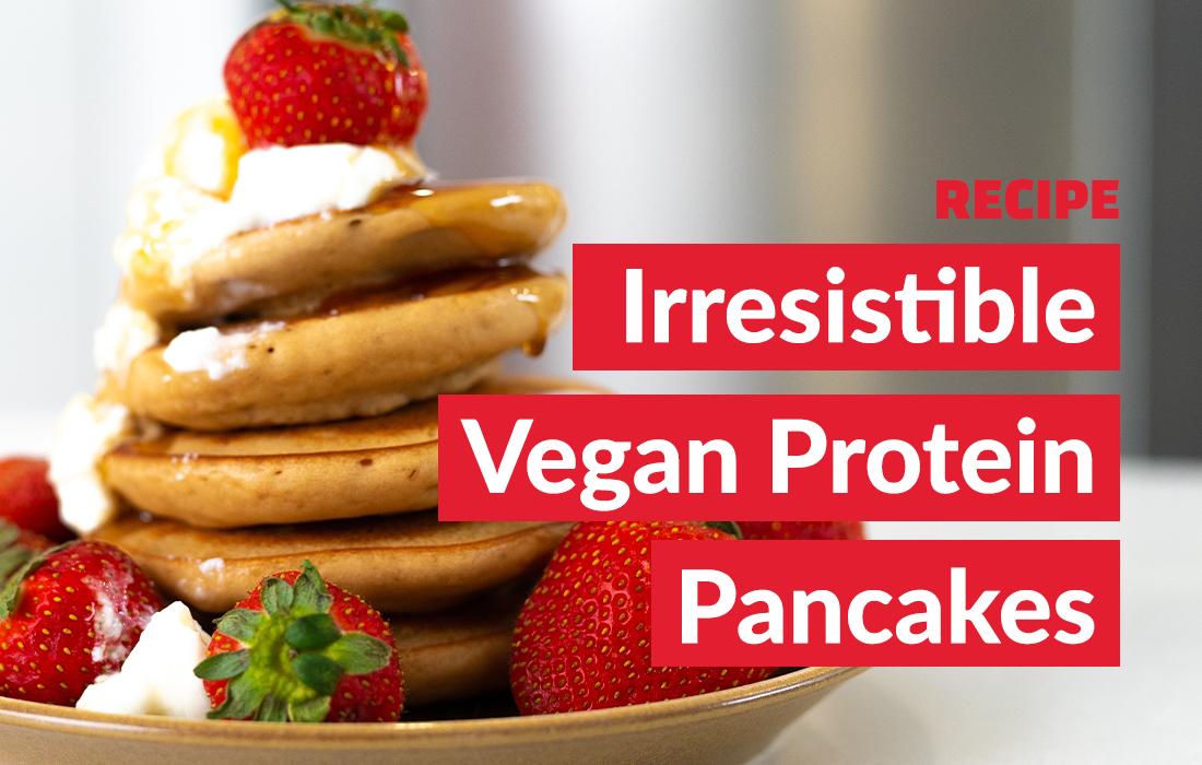 Irresistible Vegan Protein Pancakes