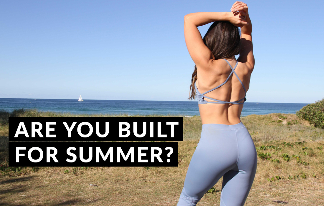 Are you Built for Summer?