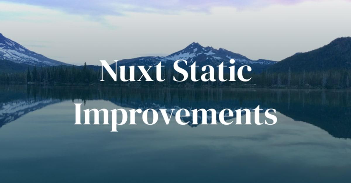 Nuxt Static Improvements