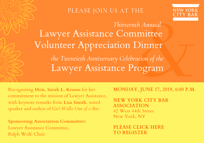 Join us for the Lawyer Assistance Committee Volunteer Appreciation Dinner and Twentieth Anniversary Celebration of the Lawyer Assistance Program. Monday, June 17, 2019 at 6:00 p.m. Click here to register.