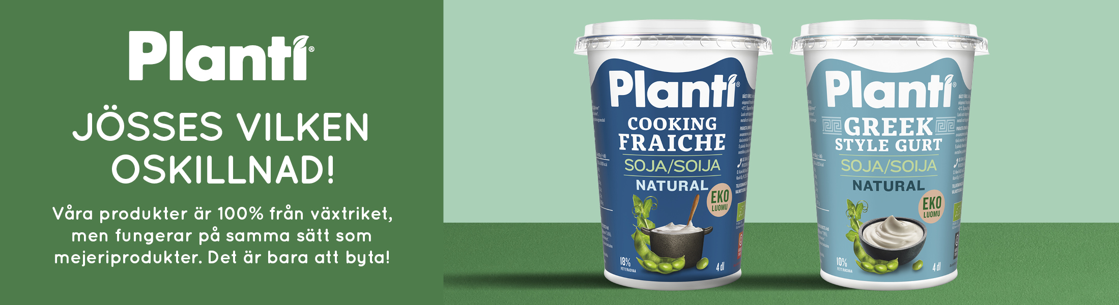 Planti Cooking fraiche och Planti Greek style gurt - text - Planti, jösses vilken oskillnad! Våra produkter är 100% från växtriket, men fungerar på samma sätt som mejeriprodukter. Det är bara att byta!