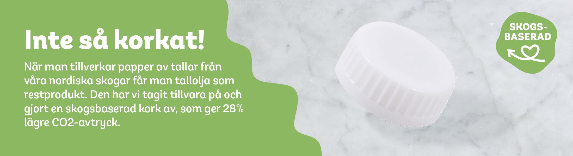 Inte så korkat - När man tillverkar papper av tallar från våra nordiska skogar får man tallolja som restprodukt. Den har vi tagit tillvara på och gjort en skogsbaserad kork av, som ger 28% lägre CO2-avtryck.