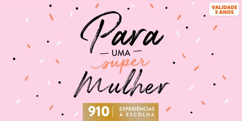 Para Uma Super Mulher | 910 Experiências à Escolha