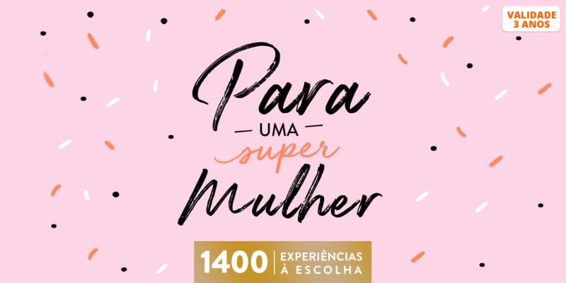Para Uma Super Mulher | 1400 Experiências à Escolha