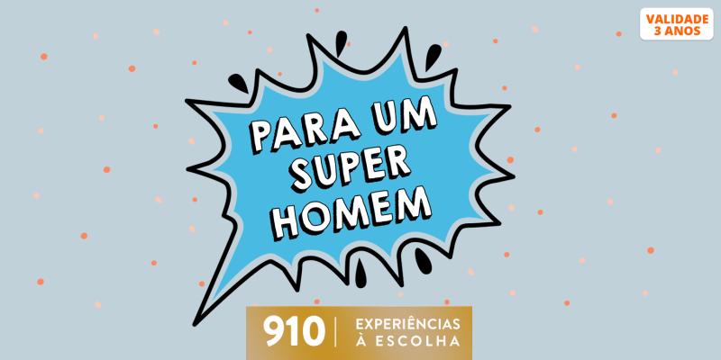 Para Um Super Homem | 910 Experiências à Escolha