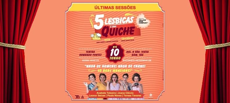 «5 Lésbicas e uma Quiche» - Últimas Sessões   Entrada Dupla - 1h15   Teatro Armando Cortez