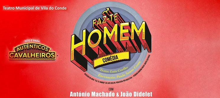 «Faz-te Homem» no Teatro Municipal de Vila do Conde   26 de Janeiro