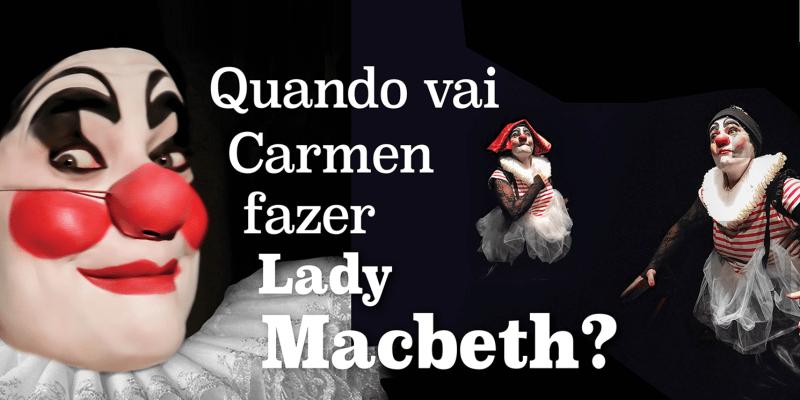 «Quando vai Carmen fazer Lady Macbeth» | Auditório Fernando Lopes Graça - Fórum Romeu Correia | Almada