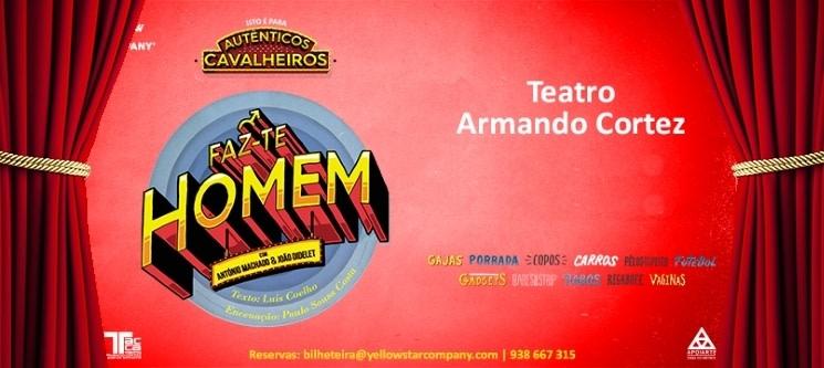 «Faz-te Homem» no Teatro Armando Cortez | Bilhete Individual!