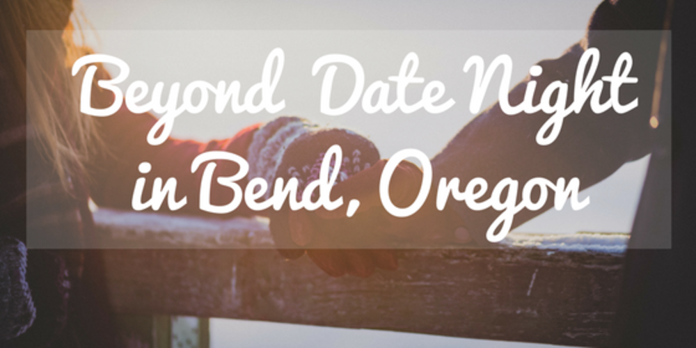 Beyond Date Night in Bend, Oregon