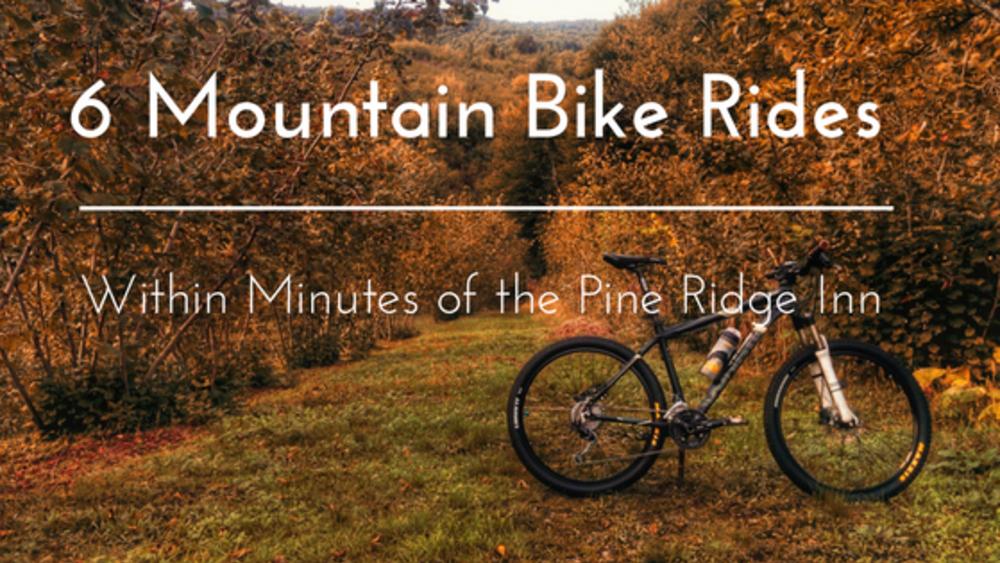 6 Mountain Bike Rides Within Minutes of the Pine Ridge Inn