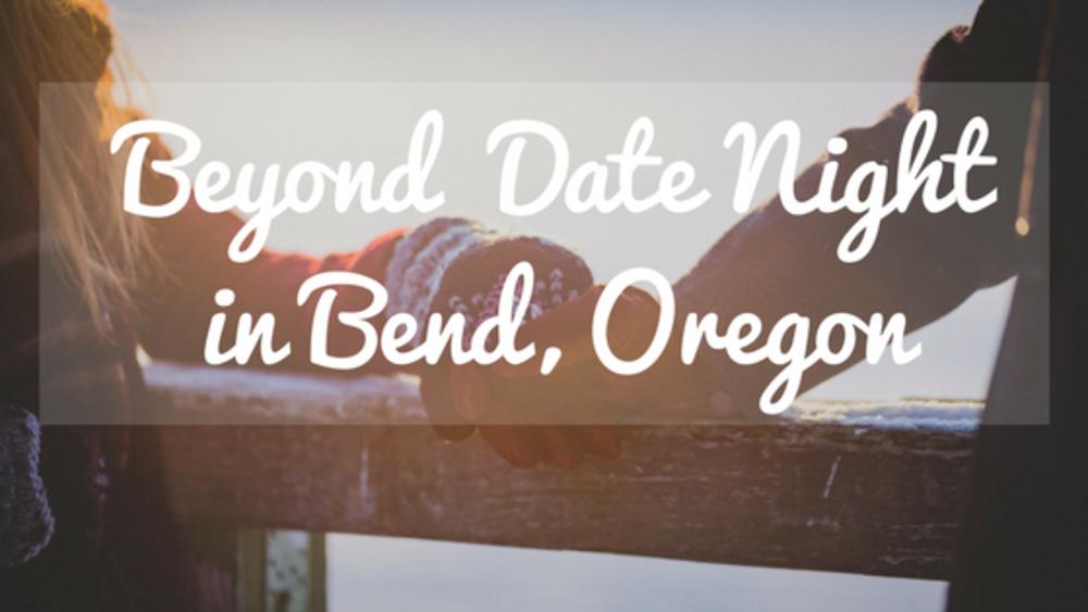 Beyond Date Night in Bend, Oregon