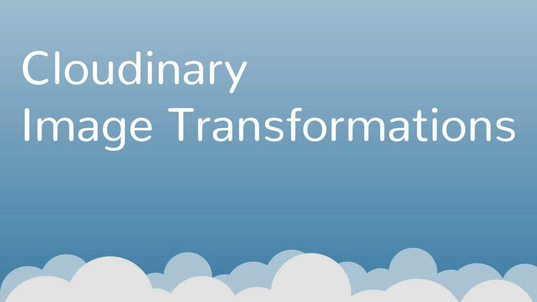 Cloudinary Image Transformations.