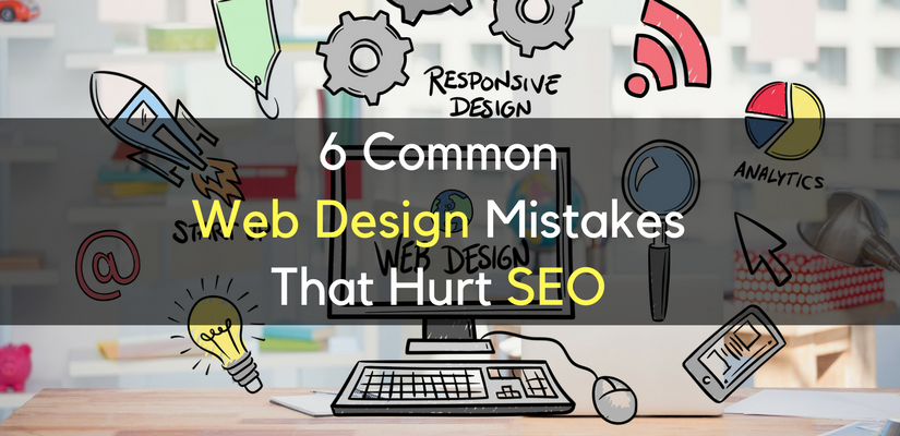 6 Common Web Design Mistakes That Hurt SEO