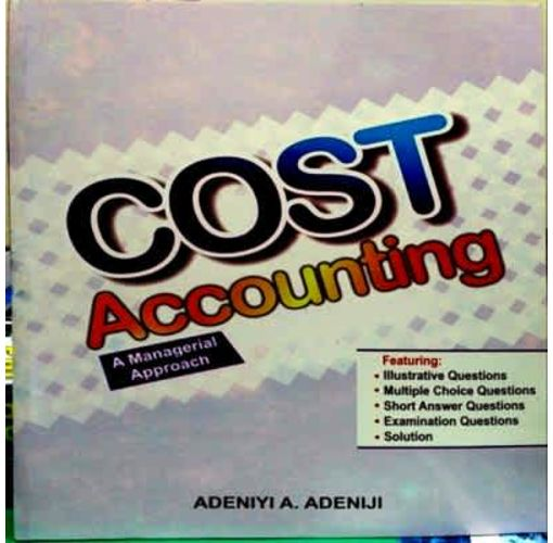 Onitshamarket - Buy Cost Accounting: A Managerial Approach by; Adeniyi A. Adeniji