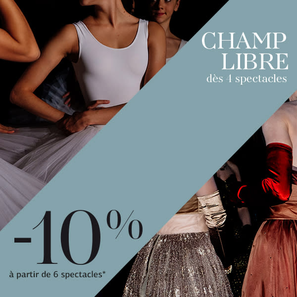 Champ Libre opéra/ballet tous spectacles