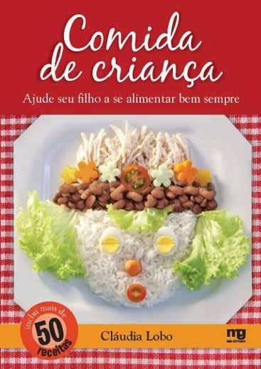 COMIDA DE CRIANÇA: Ajude seu filho a se alimentar bem sempre. Livros sobre alimentação infantil.