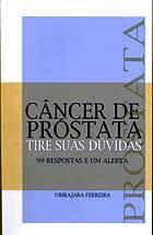 Capa do livro: Câncer de Próstata: Tire duas dúvidas. 99 respostas e um alerta