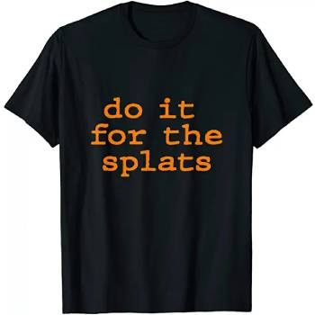 Do it For The Splats.
