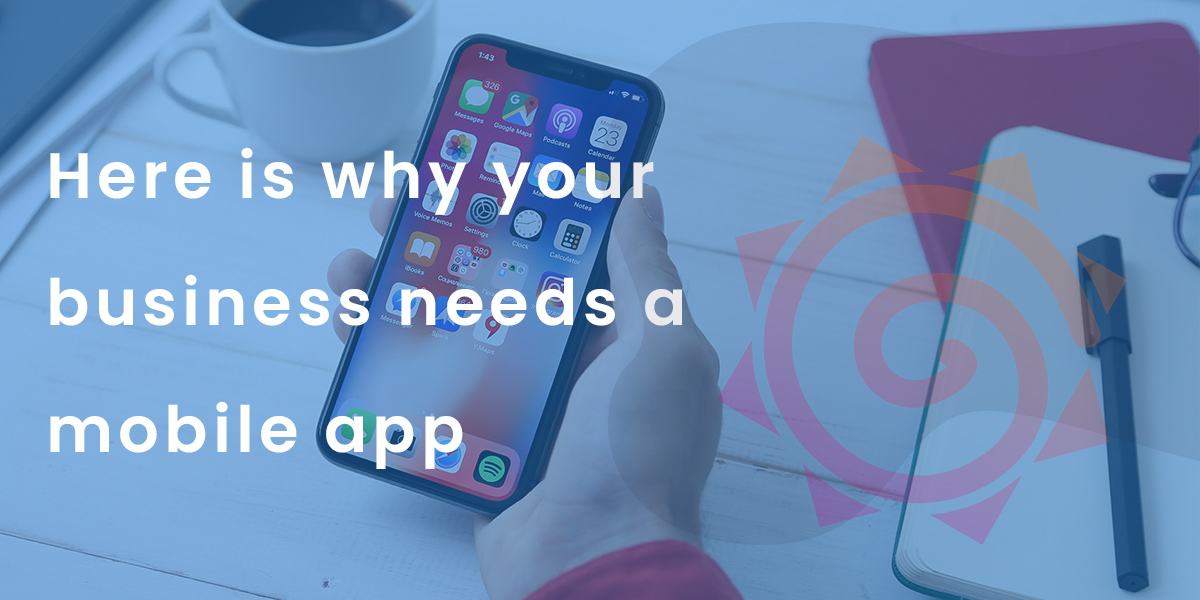 Why having a mobile app will help your business