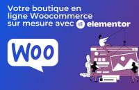 Création de site E-commerce avec Woocommerce & Elementor Pro