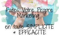 Faites Votre Propre Marketing en TOUTE simplicité et efficacité