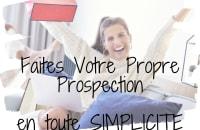 Faites Votre Propre Prospection en TOUTE simplicité et efficacité