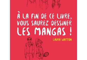 A la fin de ce livre, vous saurez dessiner des mangas (L. Watton)