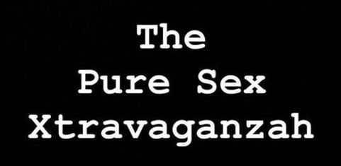 The Pure Sex Xtravaganzah